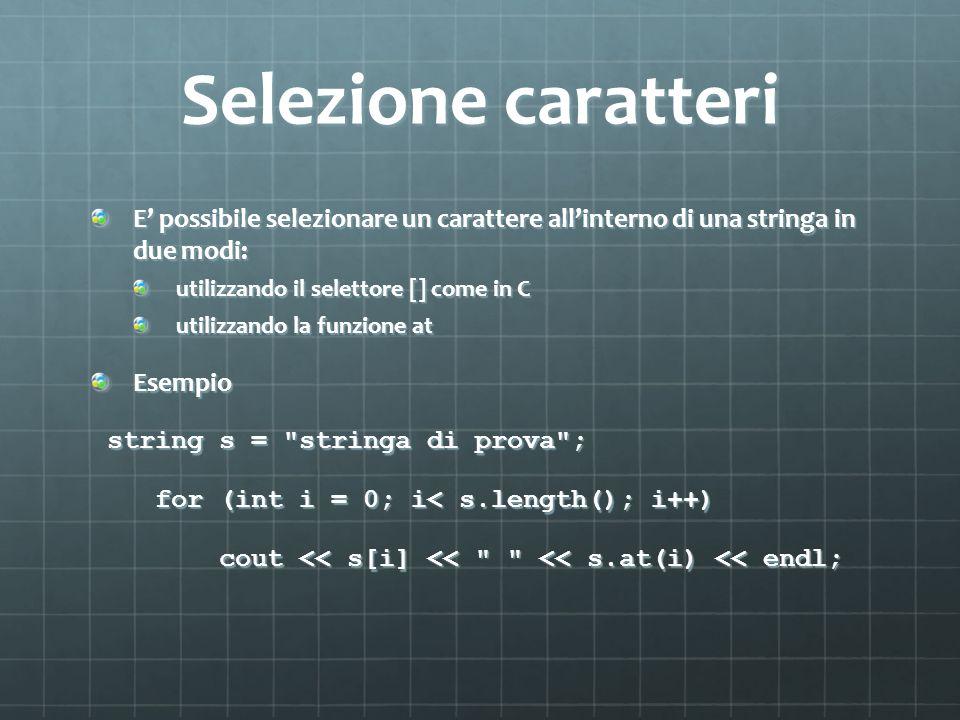 Selezione caratteri E' possibile selezionare un carattere all'interno di una stringa in due modi: utilizzando il selettore [] come in C.